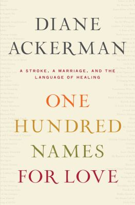 Cover image for One hundred names for love : a stroke, a marriage, and the language of healing