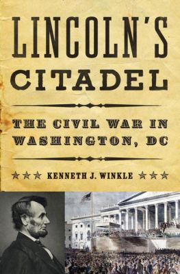 Cover image for Lincoln's citadel : the Civil War in Washington, DC