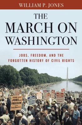 Cover image for The March on Washington : jobs, freedom, and the forgotten history of civil rights