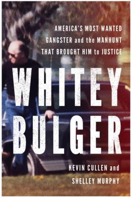 Cover image for Whitey Bulger : America's most wanted gangster and the manhunt that brought him to justice