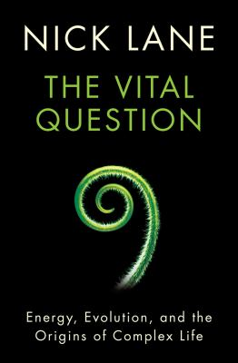 Cover image for The vital question : energy, evolution, and the origins of complex life