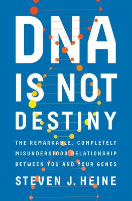 Cover image for DNA is not destiny : the remarkable, completely misunderstood relationship between you and your genes