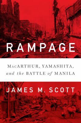 Cover image for Rampage : MacArthur, Yamashita, and the battle of Manila