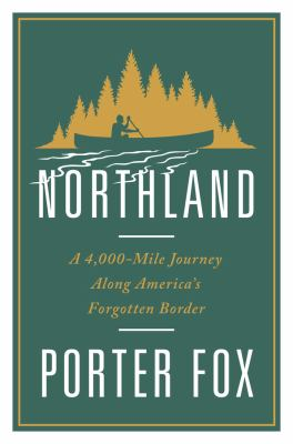 Cover image for Northland : a 4,000-mile journey along America's forgotten border