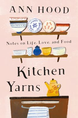 Cover image for Kitchen yarns : notes on life, love, and food