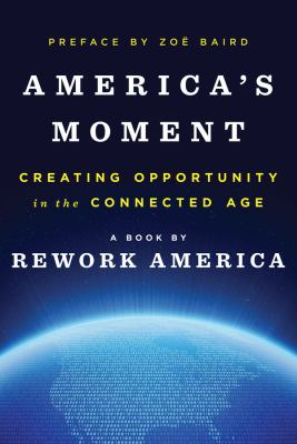 Cover image for America's moment : creating opportunity in the connected age