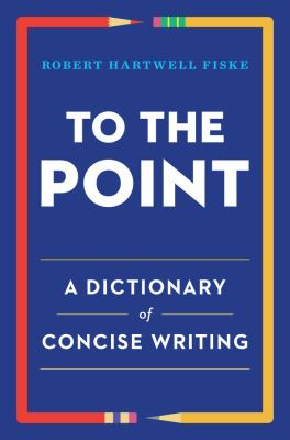 Cover image for To the point : a dictionary of concise writing