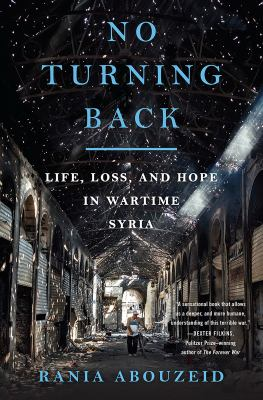 Cover image for No turning back : life, loss, and hope in wartime Syria