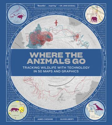 Cover image for Where the animals go : tracking wildlife with technology in 50 maps and graphics