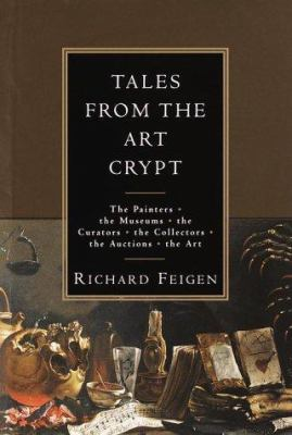 Cover image for Tales from the art crypt : the painters, the museums, the curators, the collectors, the auctions, the art