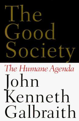 Cover image for The good society : the humane agenda