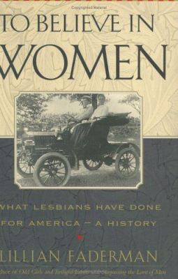 Cover image for To believe in women : what lesbians have done for America--a history