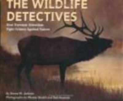 Cover image for The wildlife detectives : how forensic scientists fight crimes against nature