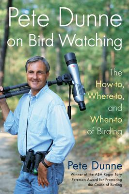 Cover image for Pete Dunne on bird watching : the how-to, where-to, and when-to of birding