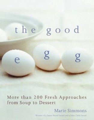 Cover image for The good egg : more than 200 fresh approaches from soup to dessert