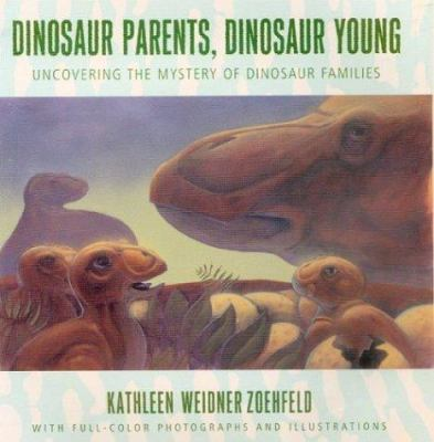 Cover image for Dinosaur parents, dinosaur young : uncovering the mystery of dinosaur families