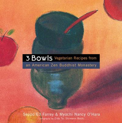 Cover image for Three bowls : vegetarian recipes from an American Zen Buddhist monastery