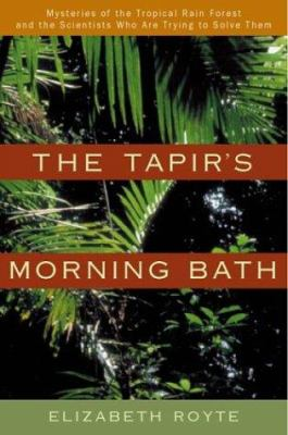 Cover image for The Tapir's morning bath : mysteries of the tropical rain forest and the scientists who are trying to solve them
