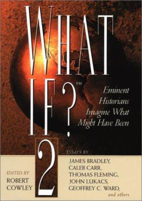 Cover image for What if? 2 : eminent historians imagine what might have been : essays