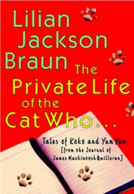 Cover image for The private life of the cat who-- : tales of Koko and Yum Yum from the journals of James Mackintosh Qwilleran