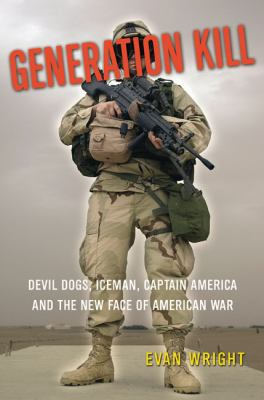 Cover image for Generation kill : Devil Dogs, Iceman, Captain America, and the new face of American war
