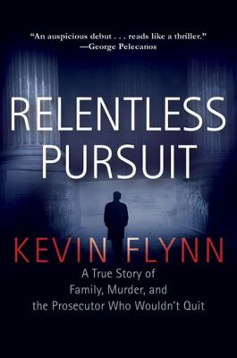 Cover image for Relentless pursuit : a true story of family, murder, and the prosecutor who wouldn't quit