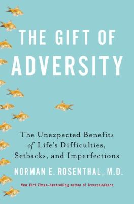 Cover image for The gift of adversity : the unexpected benefits of life's difficulties, setbacks, and imperfections