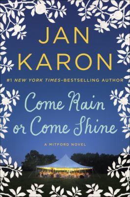 Cover image for Come rain or come shine : a Mitford novel