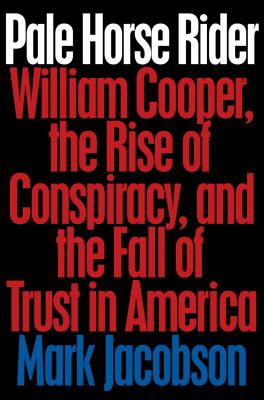 Cover image for Pale horse rider : William Cooper, the rise of conspiracy, and the fall of trust in America