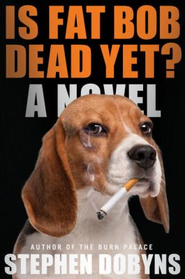 Cover image for Is fat Bob dead yet? : a novel