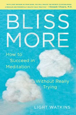 Cover image for Bliss more : how to succeed in meditation without really trying