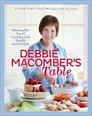 Cover image for Debbie Macomber's table : sharing the joy of cooking with family and friends.