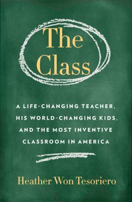 Cover image for The class : a life-changing teacher, his world-changing kids, and the most inventive classroom in America