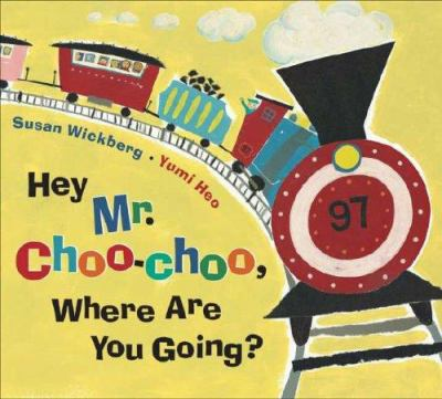 Cover image for Hey Mr. Choo-Choo, where are you going?