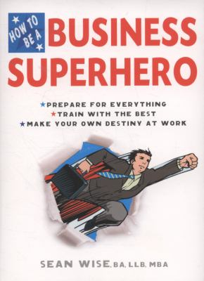 Cover image for How to be a business superhero : prepare for everything, train with the best, make your own destiny at work