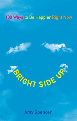 Cover image for Bright side up : 100 ways to be happier right now