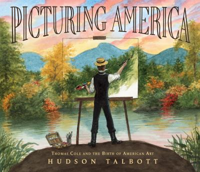 Cover image for Picturing America : Thomas Cole and the birth of American art