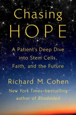 Cover image for Chasing hope : a patient's deep dive into stem cells, faith, and the future