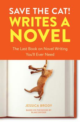 Cover image for Save the cat! writes a novel : the last book on novel writing you'll ever need