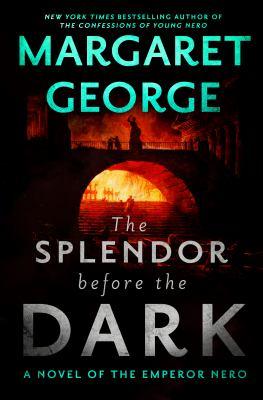 Cover image for The splendor before the dark : a novel of the Emperor Nero