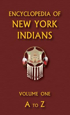 Cover image for Encyclopedia of New York Indians : tribes, nations and people of the woodlands areas