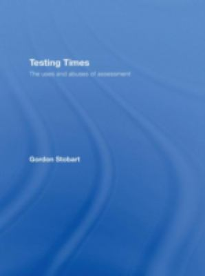 Cover image for Testing times : the uses and abuses of assessment