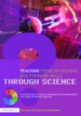 Cover image for Teaching problem-solving and thinking skills through science : exciting cross-curricular challenges for foundation phase and key stages one and two