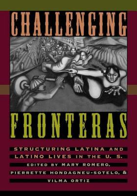 Cover image for Challenging fronteras : structuring Latina and Latino lives in the U.S. : an anthology of readings