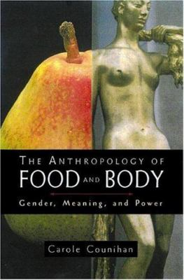 Cover image for The anthropology of food and body : gender, meaning, and power