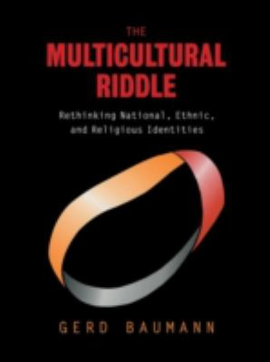 Cover image for The multicultural riddle : rethinking national, ethnic, and religious identities