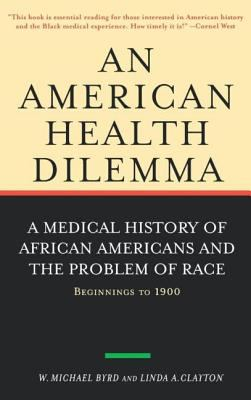 Cover image for An American health dilemma : a medical history of African Americans and the problem of race
