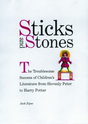 Cover image for Sticks and stones : the troublesome success of children's literature from Slovenly Peter to Harry Potter