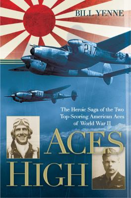 Cover image for Aces high : the heroic saga of the two top-scoring American aces of World War II