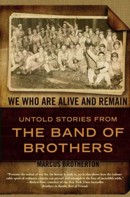 Cover image for We who are alive and remain : untold stories from the band of brothers